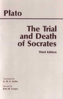 The Trial and Death of Socrates : Euthyphro, Apology, Crito, death scene from Phaedo, Paperback / softback Book