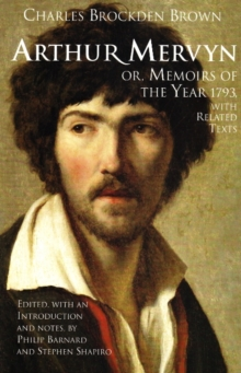 Arthur Mervyn; or, Memoirs of the Year 1793 : With Related Texts, Paperback Book