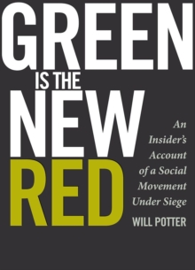 Green Is the New Red : An Insider's Account of a Social Movement Under Siege, Paperback / softback Book