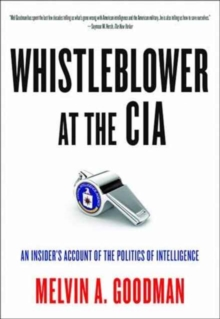 Whistleblower at the CIA : An Insider's Account of the Politics of Intelligence, Paperback / softback Book