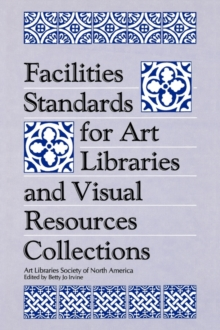 Facilities Standards for Art Libraries and Visual Resources Collections, Paperback / softback Book
