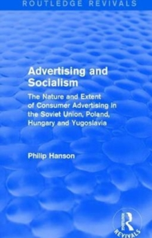 Advertising and socialism: The nature and extent of consumer advertising in the Soviet Union, Poland : The nature and extent of consumer advertising in the Soviet Union, Poland, Hardback Book