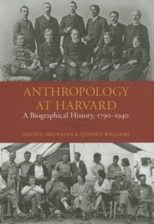 Anthropology at Harvard : A Biographical History, 1790-1940, Hardback Book