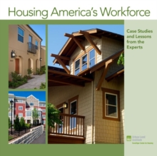 Housing America's Workforce : Case Studies and Lessons from the Experts, Paperback Book