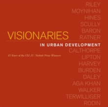 Visionaries in Urban Development : 15 Years of the ULI J. C. Nichols Prize Winners, Hardback Book