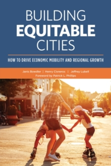 Building Equitable Cities: How to Drive Economic Mobility and Regional Growth, Paperback / softback Book