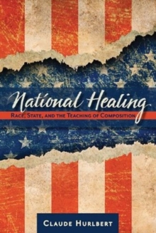 National Healing : Race, State, and the Teaching of Composition, Paperback Book