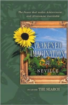 Awakened Imagination : The Power That Makes Achievement of Aims, the Attainment of Desires . . . Inevitable, Paperback / softback Book