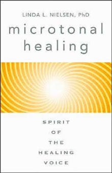 Microtonal Healing : Spirit of the Healing Voice, Paperback / softback Book
