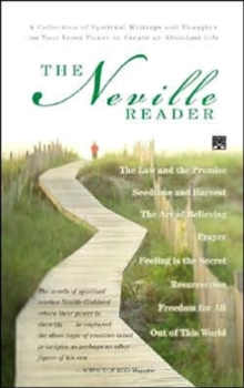 The Neville Reader : A Collection of Spiritual Writings and Thoughts on Your Inner Power to Create an Abundant Life, Paperback / softback Book