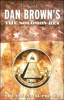 The Guide to Dan Brown's the Solomon Key : The Essential Primer, Paperback / softback Book