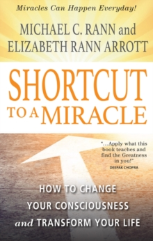 Shortcut to a Miracle : How to Change Your Consciousness and Transform Your Life, Paperback / softback Book