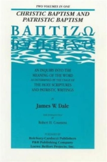 Christic Baptism and Patristic Baptism : [Baptizao] : an Inquiry into the Meaning of the Word as Determined by the USA of the Holy Scriptures and Patristic Writings, Paperback / softback Book