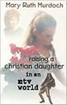 Raising a Christian Daughter in an Mtv World, Paperback / softback Book