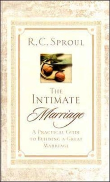 The Intimate Marriage : A Practical Guide to Building a Great Marriage, Hardback Book