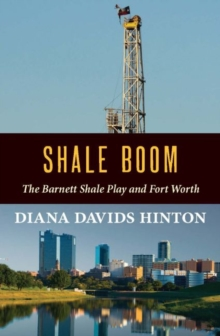 Shale Boom : The Barnett Shale Play and Fort Worth, Paperback / softback Book