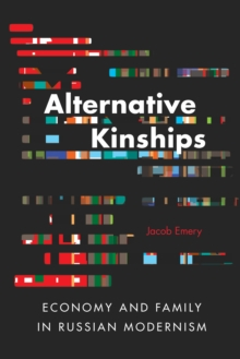 Alternative Kinships : Economy and Family in Russian Modernism,  Book
