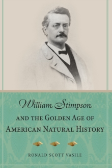 William Stimpson and the Golden Age of American Natural History, Paperback / softback Book