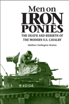 Men on Iron Ponies : The Death and Rebirth of the Modern U.S. Cavalry, Paperback / softback Book