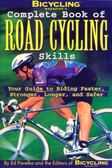 Bicycling Magazine's Complete Book of Road Cycling Skills, Paperback / softback Book