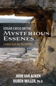 Edgar Cayce on the Mysterious Essenes : Lessons from Our Sacred Past, Paperback / softback Book
