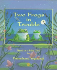 TWO FROGS IN TROUBLE : Based on a Fable told by Paramahansa Yogananda, Paperback Book