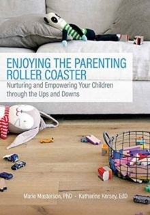 Enjoying the Parenting Roller Coaster : Nurturing and Empowering Your Children Through the Ups and Downs, Paperback Book