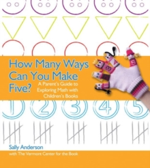 How Many Ways Can You Make Five? : A Parent's Guide to Exploring Math with Children's Books, Paperback / softback Book