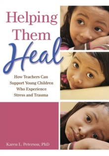 Helping Them Heal : How Teachers Can Help Young Children Who Experience Trauma, Paperback Book