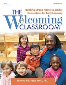 The Welcoming Classroom : Building Strong Home-to-School Connections for Early Learning, Paperback / softback Book