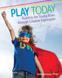 Play Today : Building the Young Brain Through Creative Expression, Paperback / softback Book
