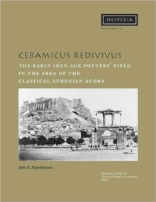 Ceramicus Redivivus : The Early Iron Age Potters' Field in the Area of the Classical Athenian Agora, Paperback / softback Book