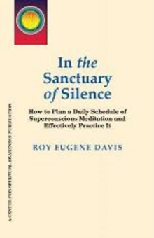 In the Sanctuary of Silence : How to Plan a Daily Schedule of Superconscious Meditations & Effectively Practice It, Paperback / softback Book