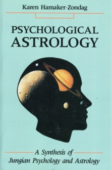 Psychological Astrology : A Synthesis of Jungian Psychology and Astrology, Paperback / softback Book