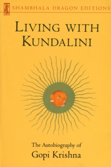 Living with Kundalini : Autobiography of Gopi Krishna, Paperback Book