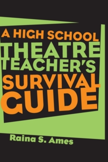 The High School Theatre Teacher's Survival Guide, Hardback Book