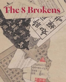 The 8 Brokens : Chinese Bapo Painting, Hardback Book