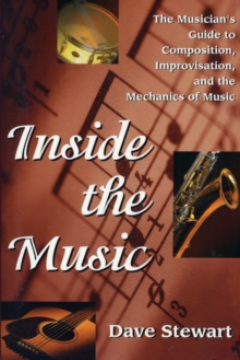 Inside the Music : The Musician's Guide to Composition, Improvisation and the Mechanics of Music, Paperback Book