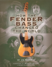 How the Fender Bass Changed the World, Paperback Book