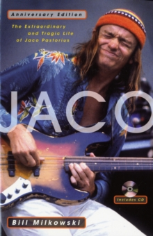 Jaco : The Extraordinary and Tragic Life of Jaco Pastorius, Paperback Book