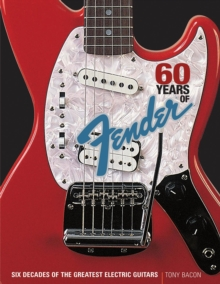 60 Years of Fender : Six Decades of the Greatest Electric Guitars, Paperback / softback Book