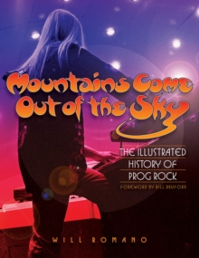 Mountains Come out of the Sky : The Illustrated History of Prog Rock, Paperback Book