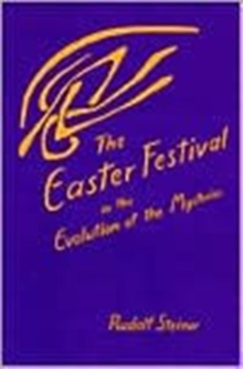 The Easter Festival in the Evolution of the Mysteries : Four Lectures Given in Dornach, April 1922 - 1924, Paperback / softback Book