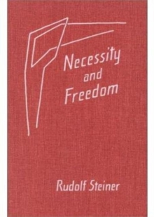 Necessity and Freedom : Five Lectures Given in Berlin Between January 25 and February 8, 1916, Hardback Book