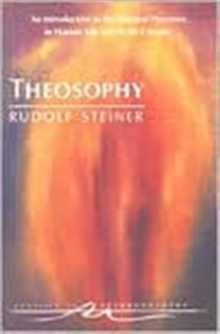 Theosophy : An Introduction to the Spiritual Processes in Human Life and in the Cosmos, Paperback Book