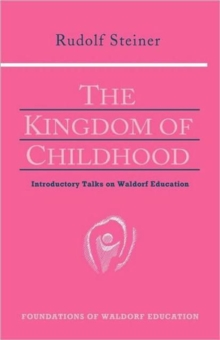 The Kingdom of Childhood : Seven Lectures and Answers to Questions Given in Torquay, August 12-20, 1924, Paperback / softback Book