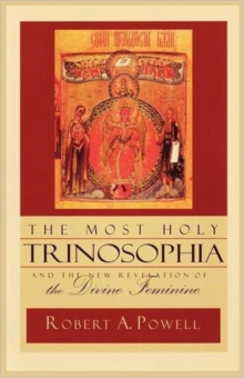 The Most Holy Trinosophia : AND The New Revelation of the Divine Feminine, Paperback Book