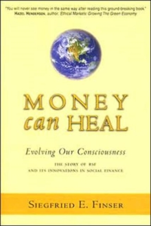 Money Can Heal : Evolving Our Consciousness.  The Story of RSF and it's Innovations in Social Finance, Paperback / softback Book