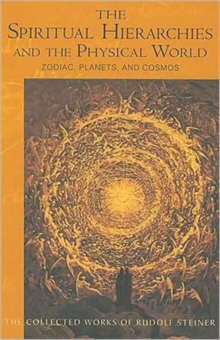Spiritual Hierarchies and the Physical World : Zodiac, Planets and Cosmos, Paperback / softback Book