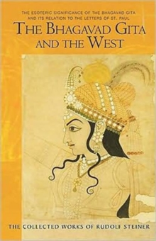 The Bhagavad Gita and the West : The Esoteric Significance of the Bhagavad Gita and Its Relation to the Epistles of Paul, Paperback Book